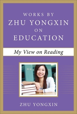My View on Reading (Works by Zhu Yongxin on Education Series) - Zhu Yongxin