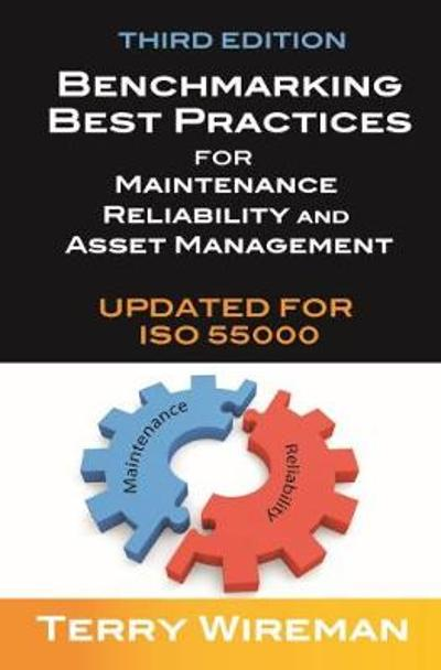 Benchmarking Best Practices for Maintenance, Reliability and Asset Management - Terry Wireman