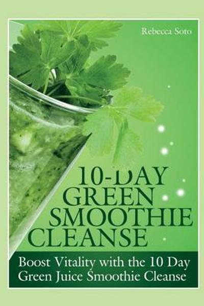 10-Day Green Smoothie Cleanse - Rebecca Soto