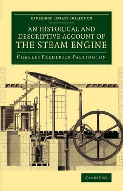 An Historical and Descriptive Account of the Steam Engine - Charles Frederick Partington