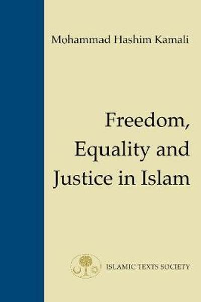 Freedom, Equality and Justice in Islam - Mohammad Hashim Kamali