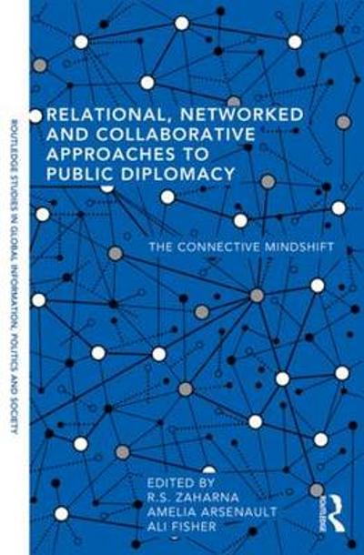 Relational, Networked and Collaborative Approaches to Public Diplomacy - R. S. Zaharna