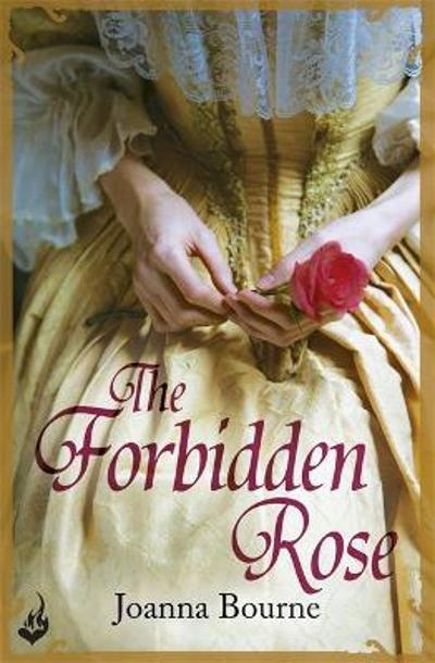 The Forbidden Rose: Spymaster 1 (A series of sweeping, passionate historical romance) - Joanna Bourne