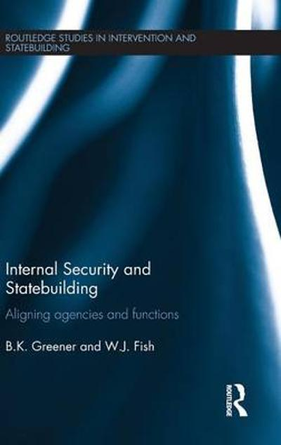 Internal Security and Statebuilding - B. K. Greener