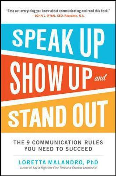 Speak Up, Show Up, and Stand Out: The 9 Communication Rules You Need to Succeed - Loretta Malandro