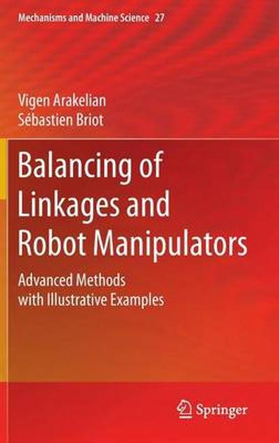 Balancing of Linkages and Robot Manipulators - Vigen Arakelian