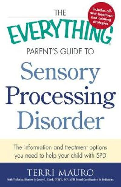 The Everything Parent's Guide To Sensory Processing Disorder - Terri Mauro