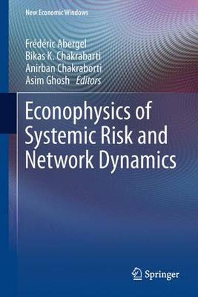 Econophysics of Systemic Risk and Network Dynamics - Frederic Abergel
