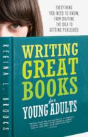 Writing Great Books for Young Adults - Regina L. Brooks