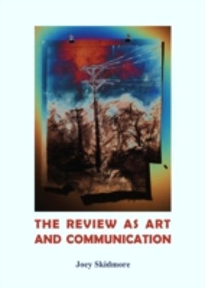 Review as Art and Communication - Joey Skidmore