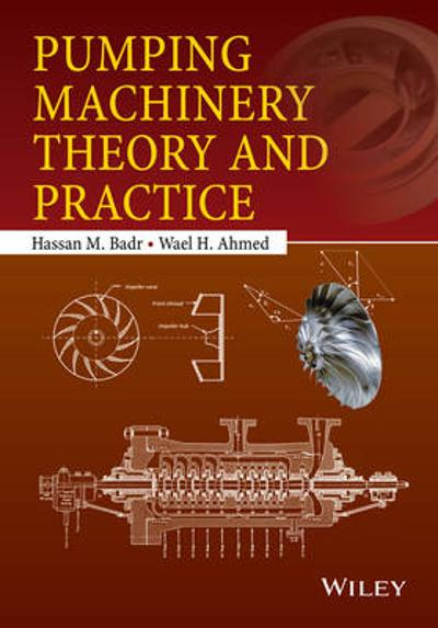 Pumping Machinery Theory and Practice - Hassan M. Badr