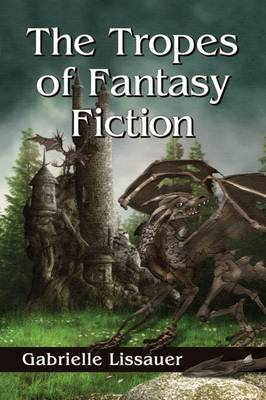 The Tropes of Fantasy Fiction - Gabrielle Lissauer