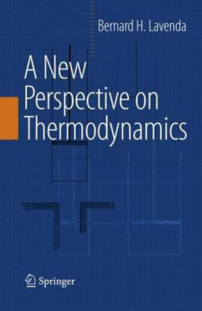 A New Perspective on Thermodynamics - Bernard H. Lavenda