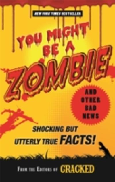 You Might Be a Zombie and Other Bad News - The Editors of Cracked