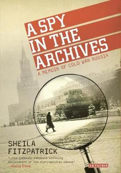 A Spy in the Archives - Sheila Fitzpatrick