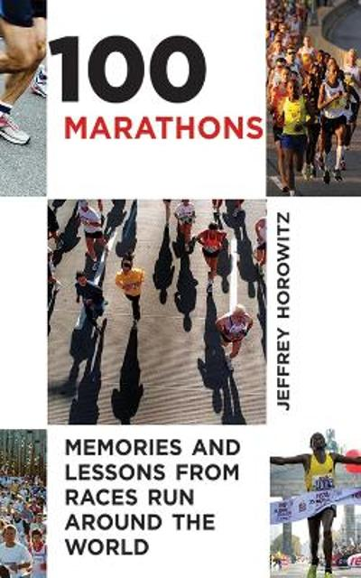 100 Marathons - Jeffrey Horowitz