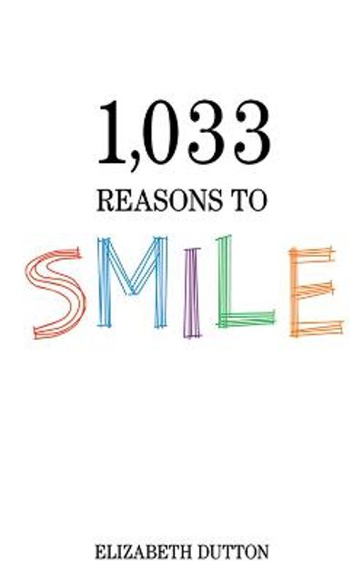 1,033 Reasons to Smile - Elizabeth Dutton