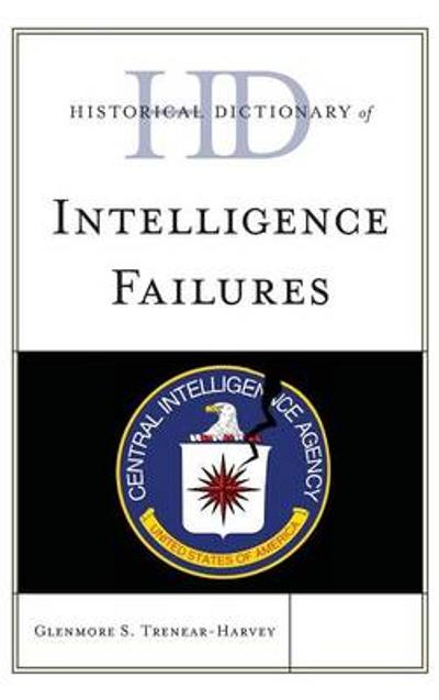Historical Dictionary of Intelligence Failures - Glenmore S. Trenear-Harvey