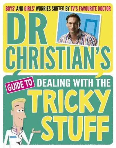 Dr Christian's Guide to Dealing with the Tricky Stuff - Dr. Christian Jessen