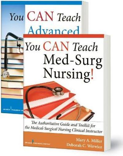 You CAN Teach Med-Surg Nursing! (Basic and Advanced SET) - Mary A. Miller