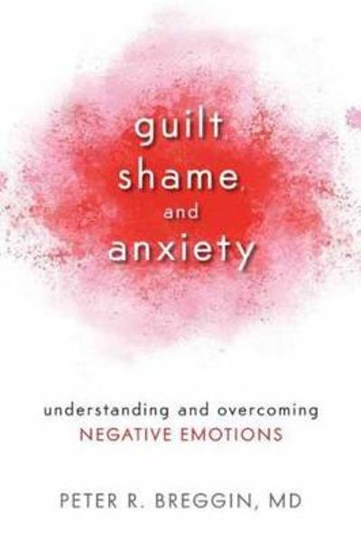 Guilt, Shame, and Anxiety - MD Peter R. Breggin