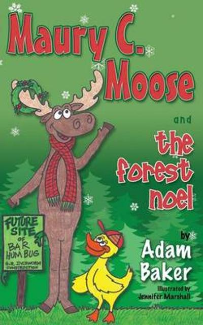 Maury C. Moose and the Forest Noel - Adam Baker