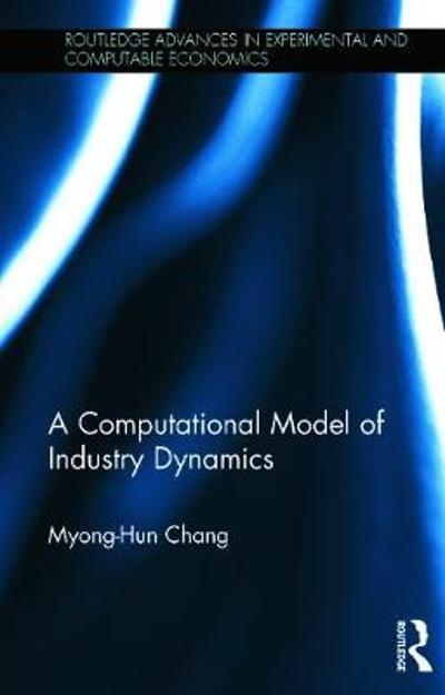 A Computational Model of Industry Dynamics - Myong-Hun Chang