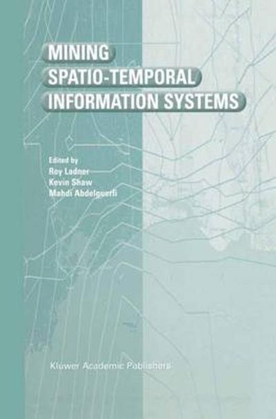 Mining Spatio-Temporal Information Systems - Roy Ladner