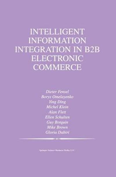 Intelligent Information Integration in B2B Electronic Commerce - Mike Brown