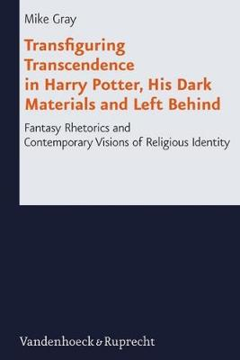 Transfiguring Transcendence in Harry Potter, His Dark Materials and Left Behind: Fantasy Rhetorics and Contemporary Visions of Religious Identity - Mike Gray