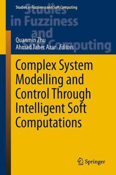 Complex System Modelling and Control Through Intelligent Soft Computations - Quanmin Zhu