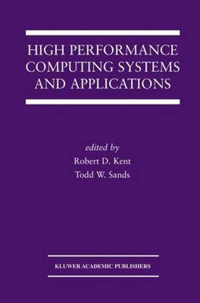 High Performance Computing Systems and Applications - Robert D. Kent