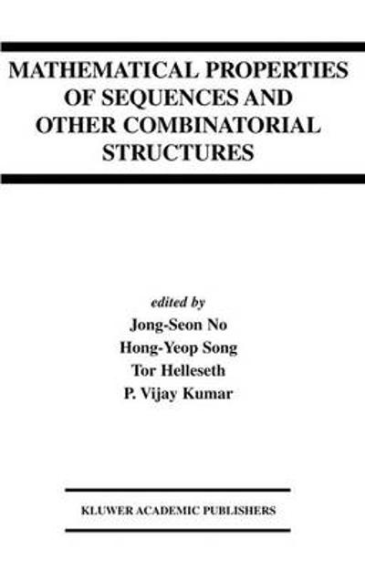 Mathematical Properties of Sequences and Other Combinatorial Structures - Jong-Seon No