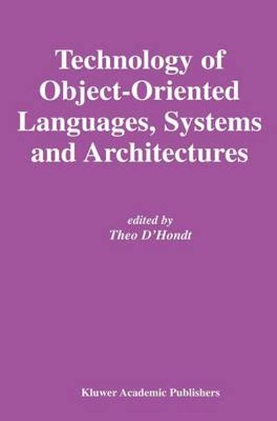 Technology of Object-Oriented Languages, Systems and Architectures - Theo D'Hondt