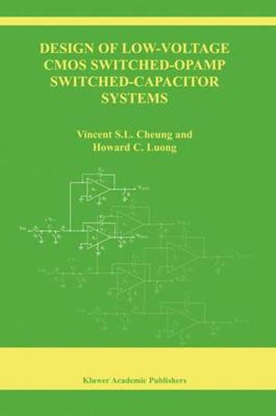 Design of Low-Voltage CMOS Switched-Opamp Switched-Capacitor Systems - Vincent S.L. Cheung