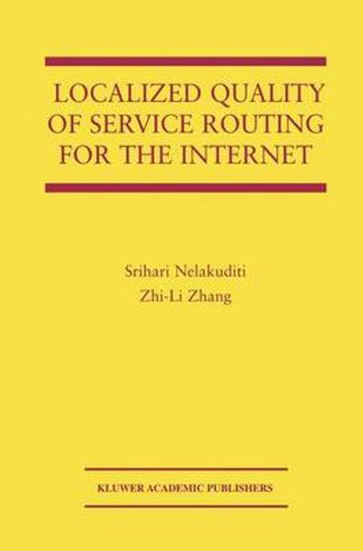Localized Quality of Service Routing for the Internet - Srihari Nelakuditi