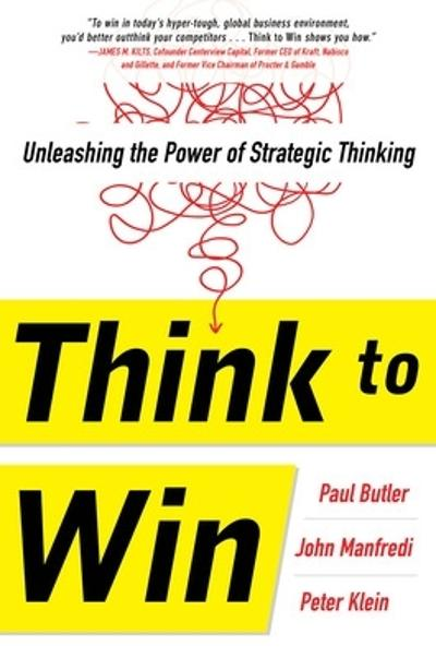 Think to Win: Unleashing the Power of Strategic Thinking - Paul Butler