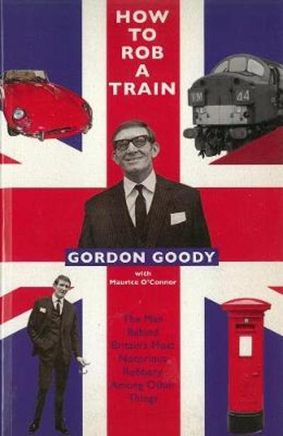 How To Rob A Train - Gordon Goody