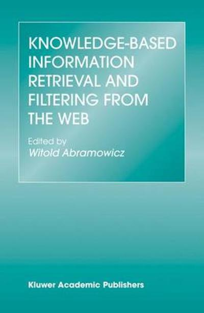 Knowledge-Based Information Retrieval and Filtering from the Web - Witold Abramowicz