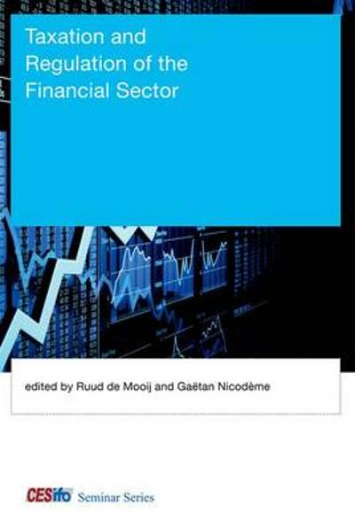 Taxation and Regulation of the Financial Sector - Ruud A. de Mooij