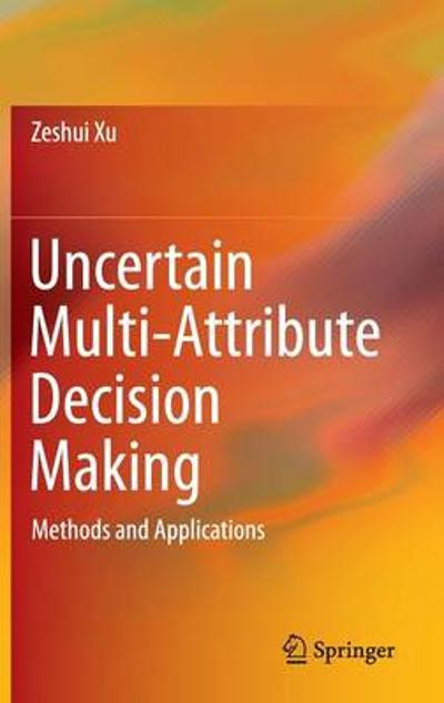 Uncertain Multi-Attribute Decision Making - Zeshui Xu