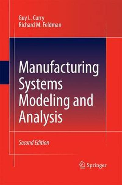 Manufacturing Systems Modeling and Analysis - Guy L. Curry