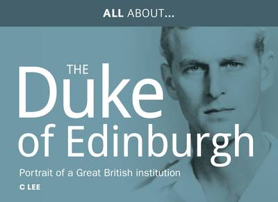 All About Prince Philip, HRH Duke of Edinburgh - Chris Lee