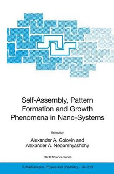Self-Assembly, Pattern Formation and Growth Phenomena in Nano-Systems - Alexander A. Golovin