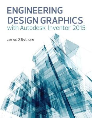 Engineering Design Graphics with Autodesk Inventor 2015 - James D. Bethune