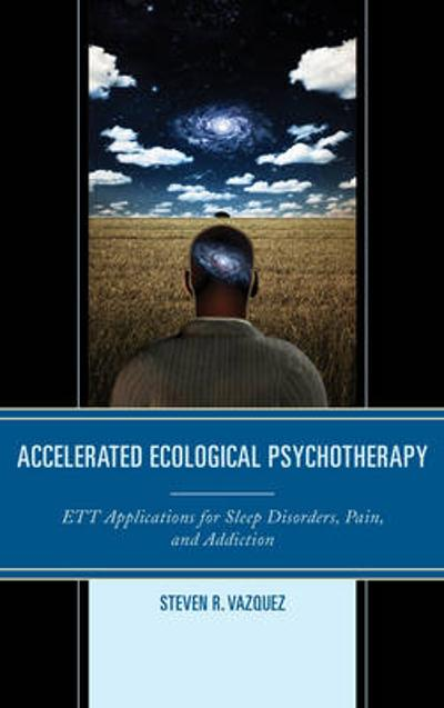 Accelerated Ecological Psychotherapy - Steven R. Vazquez