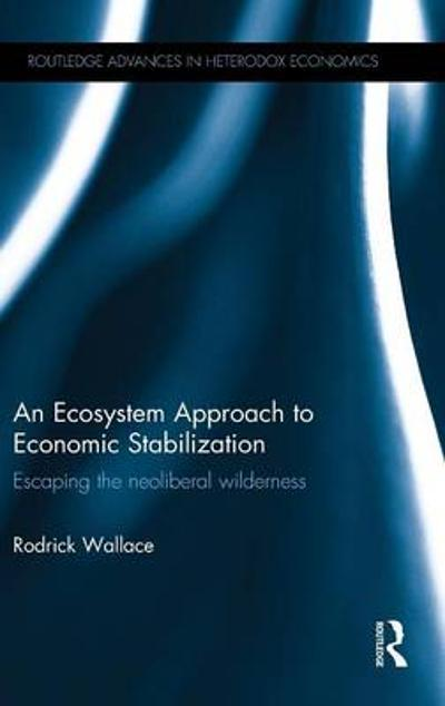 An Ecosystem Approach to Economic Stabilization - Rodrick Wallace