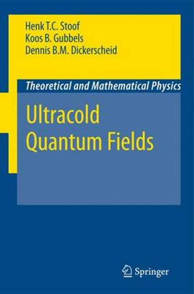 Ultracold Quantum Fields - Henk T.C. Stoof