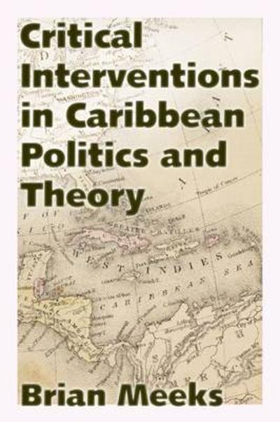 Critical Interventions in Caribbean Politics and Theory - Brian Meeks
