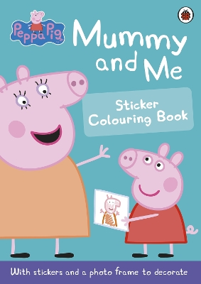 Peppa Pig: Mummy and Me Sticker Colouring Book - Peppa Pig